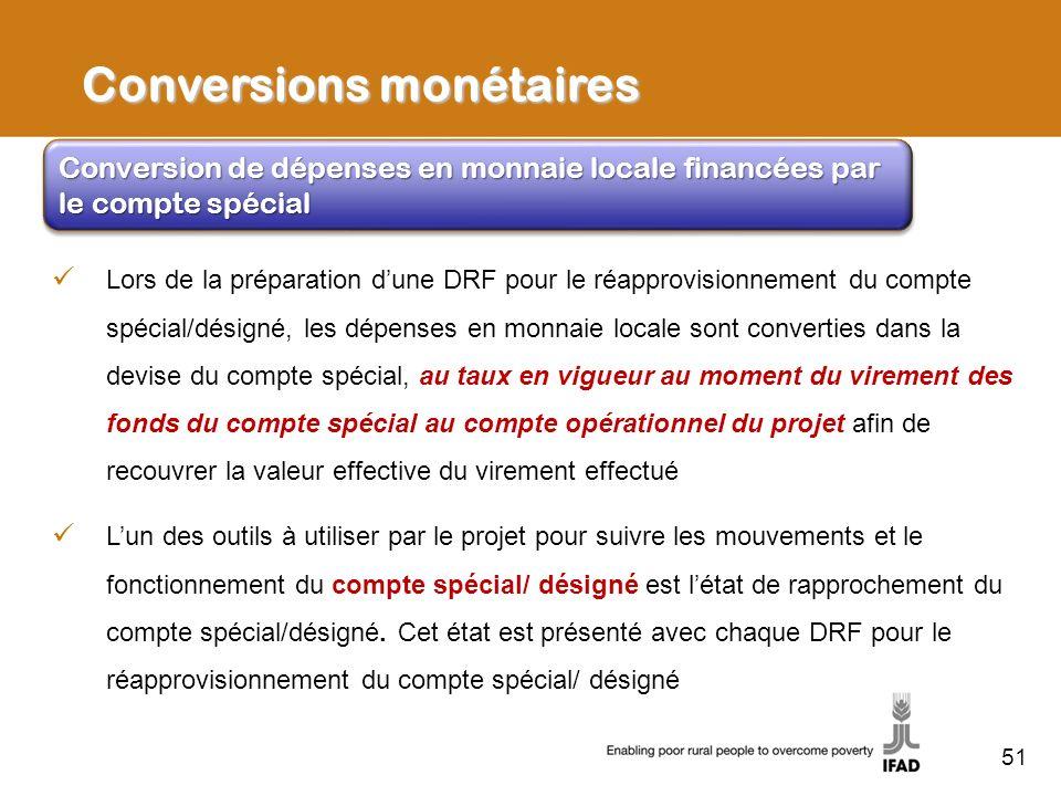 51 Lors de la préparation dune DRF pour le réapprovisionnement du compte spécial/désigné, les dépenses en monnaie locale sont converties dans la devis