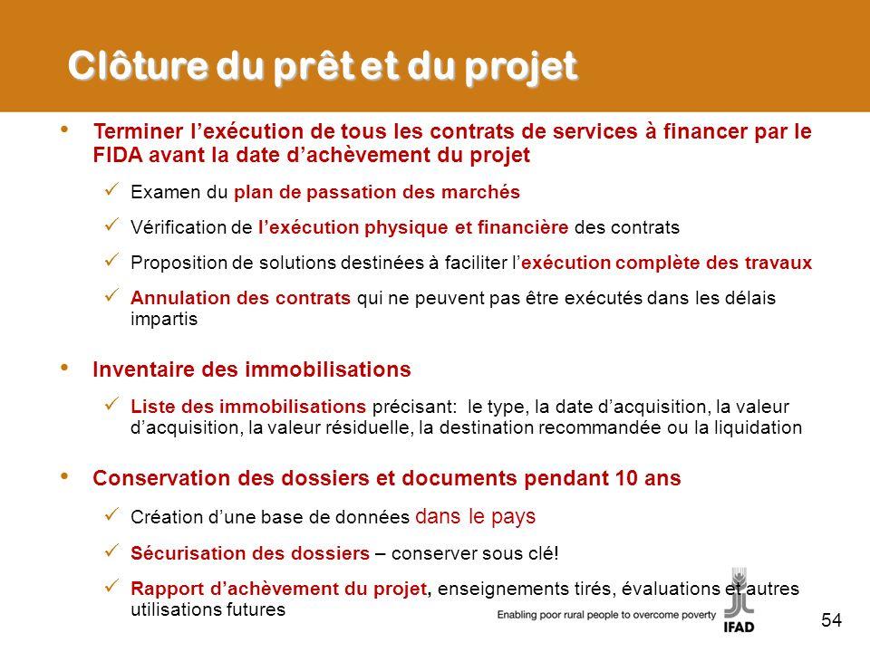 54 Clôture du prêt et du projet Terminer lexécution de tous les contrats de services à financer par le FIDA avant la date dachèvement du projet Examen