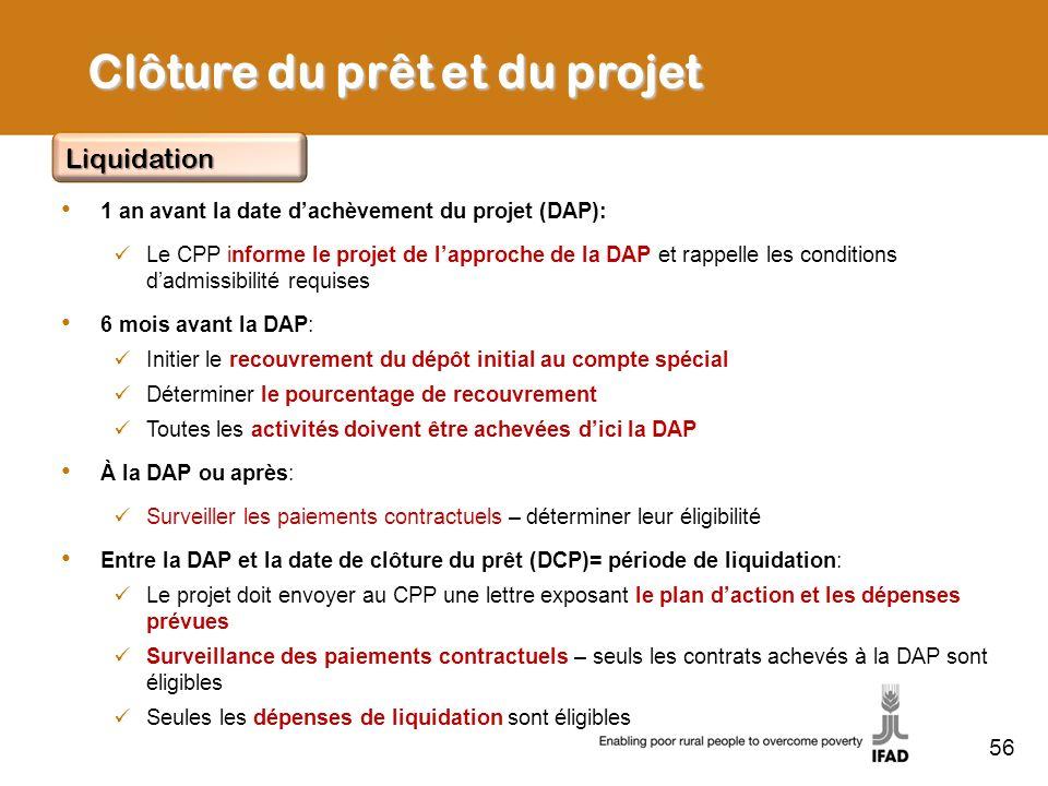 56 Clôture du prêt et du projet 1 an avant la date dachèvement du projet (DAP): Le CPP informe le projet de lapproche de la DAP et rappelle les condit