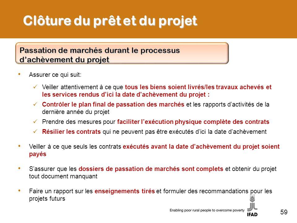 59 Clôture du prêt et du projet Passation de marchés durant le processus dachèvement du projet Assurer ce qui suit: Veiller attentivement à ce que tou