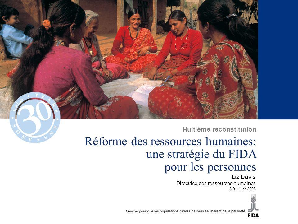 Réforme des ressources humaines: une stratégie du FIDA pour les personnes Liz Davis Directrice des ressources humaines 8-9 juillet 2008 Huitième reconstitution