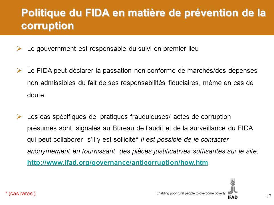 Politique du FIDA en matière de prévention de la corruption Le gouvernment est responsable du suivi en premier lieu Le FIDA peut déclarer la passation