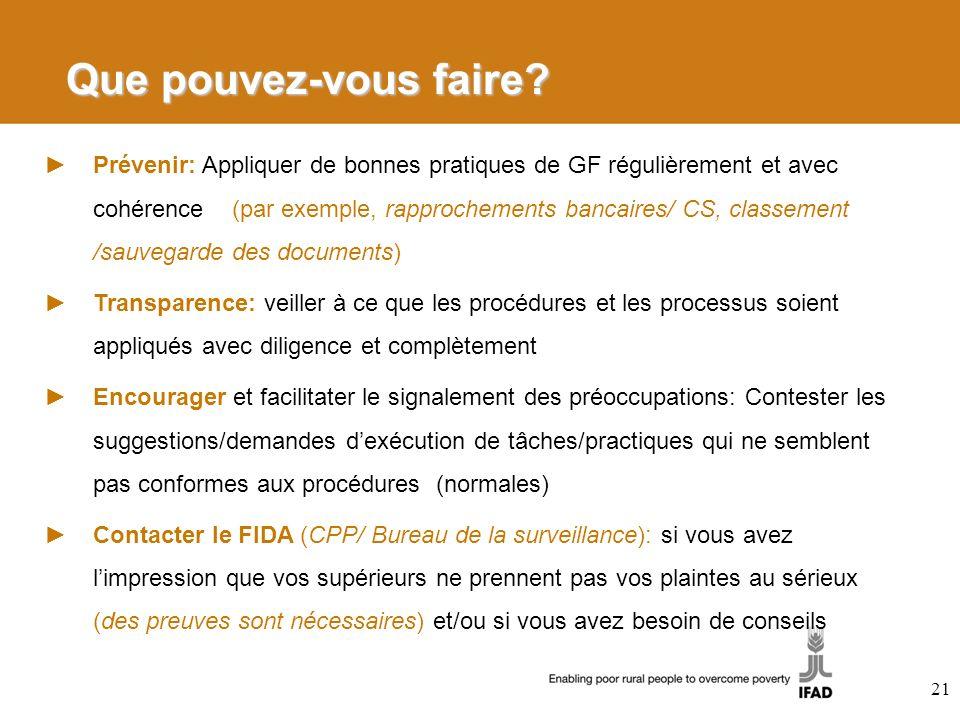 Que pouvez-vous faire? Prévenir: Appliquer de bonnes pratiques de GF régulièrement et avec cohérence (par exemple, rapprochements bancaires/ CS, class