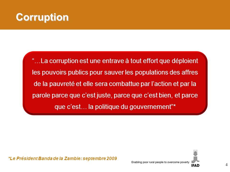 Corruption …La corruption est une entrave à tout effort que déploient les pouvoirs publics pour sauver les populations des affres de la pauvreté et elle sera combattue par laction et par la parole parce que cest juste, parce que cest bien, et parce que cest… la politique du gouvernement* *Le Président Banda de la Zambie: septembre 2009 4