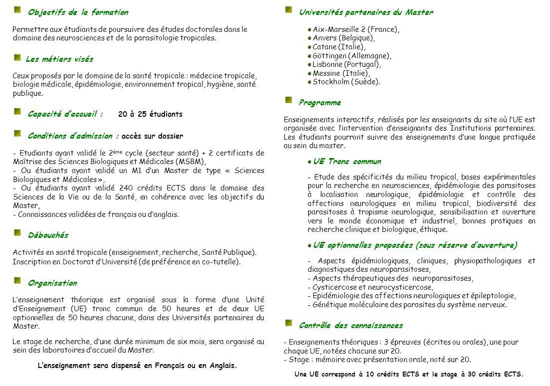 Objectifs de la formation Permettre aux étudiants de poursuivre des études doctorales dans le domaine des neurosciences et de la parasitologie tropica