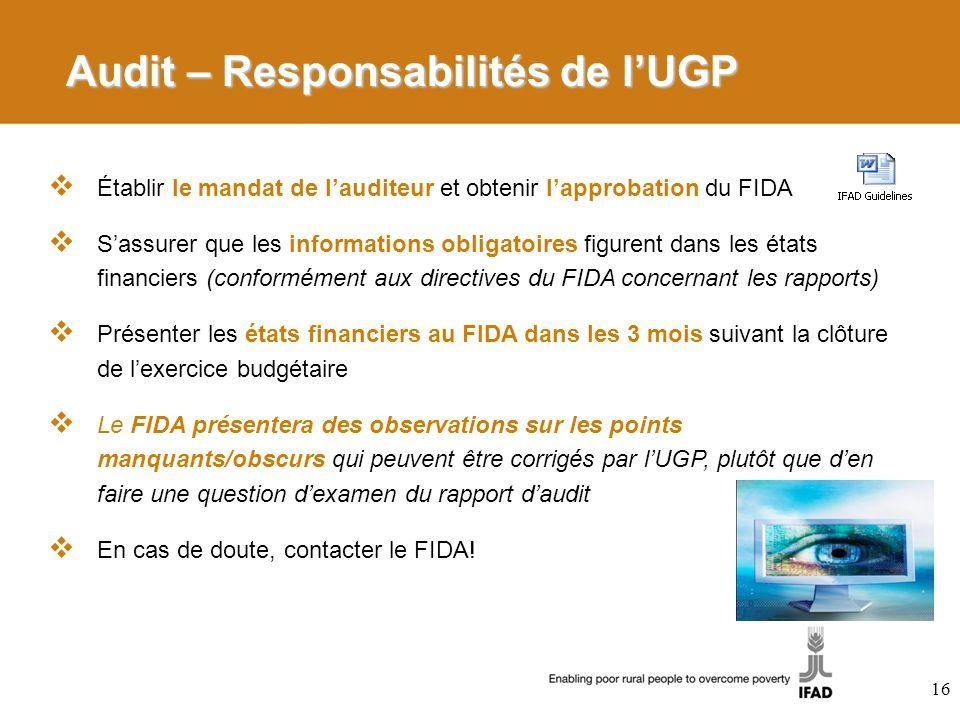 Audit – Responsabilités de lUGP Établir le mandat de lauditeur et obtenir lapprobation du FIDA Sassurer que les informations obligatoires figurent dan