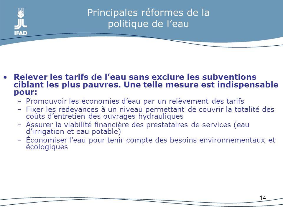 14 Principales réformes de la politique de leau Relever les tarifs de leau sans exclure les subventions ciblant les plus pauvres. Une telle mesure est