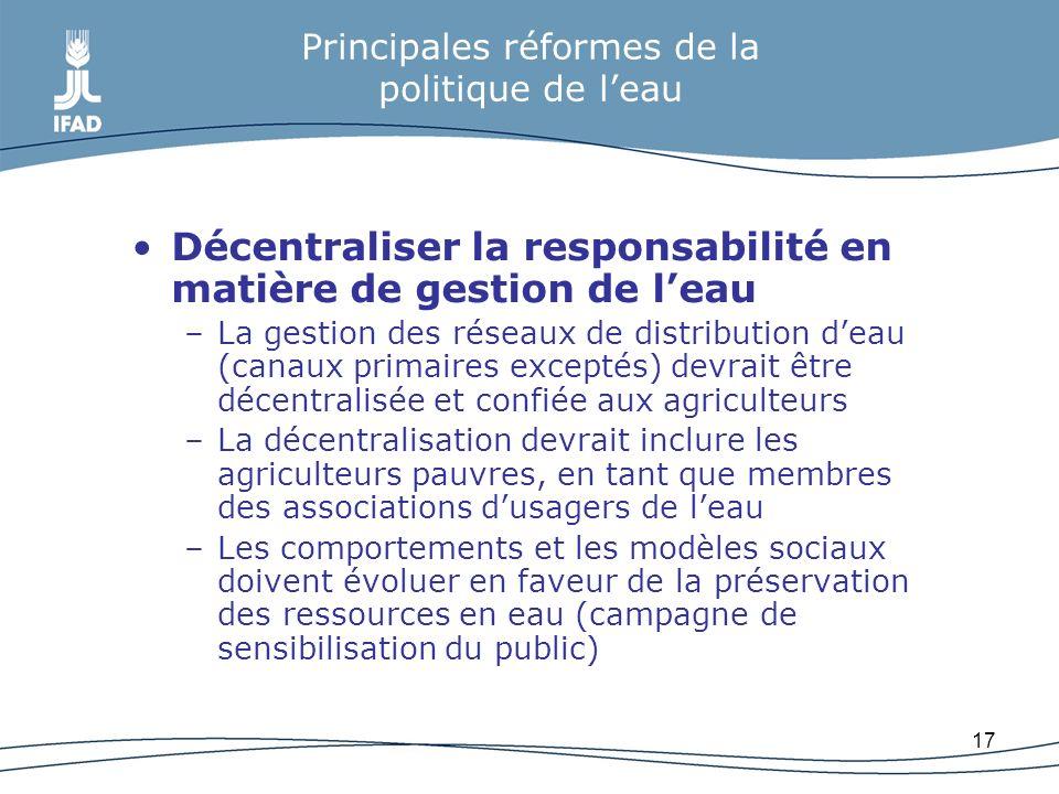 17 Principales réformes de la politique de leau Décentraliser la responsabilité en matière de gestion de leau –La gestion des réseaux de distribution