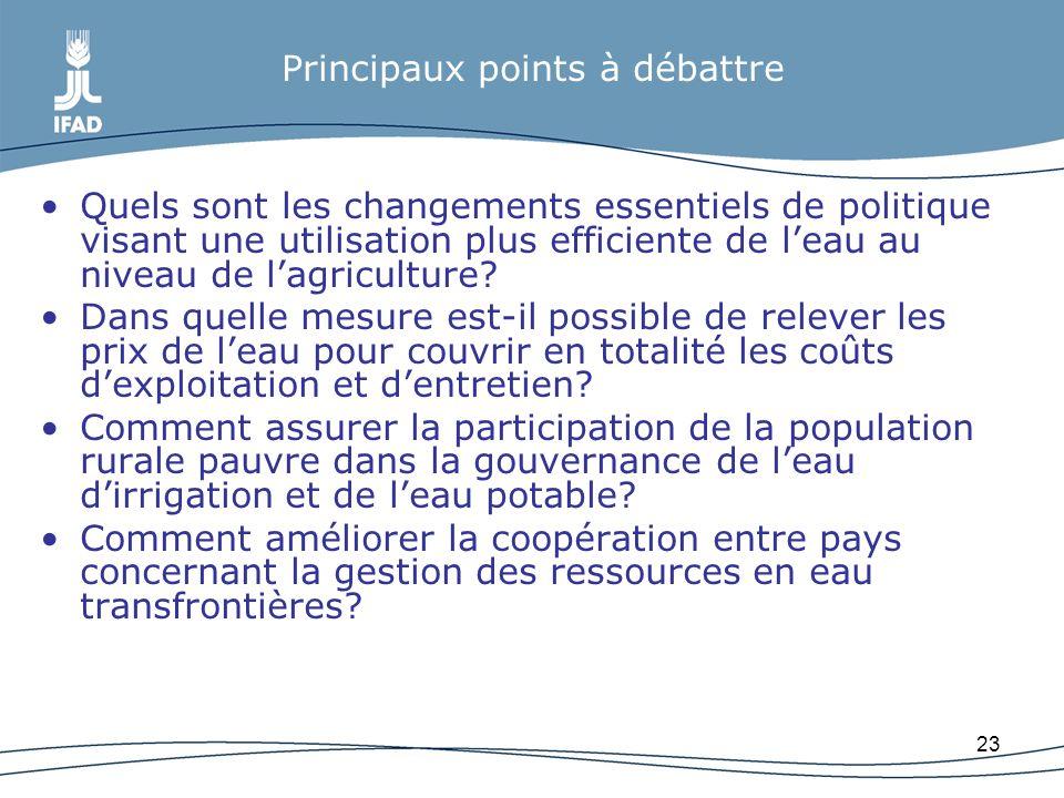 23 Principaux points à débattre Quels sont les changements essentiels de politique visant une utilisation plus efficiente de leau au niveau de lagricu
