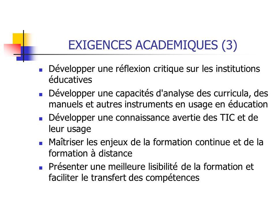 EXIGENCES ACADEMIQUES (3) Développer une réflexion critique sur les institutions éducatives Développer une capacités d'analyse des curricula, des manu