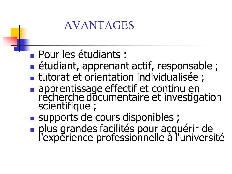AVANTAGES Pour les étudiants : étudiant, apprenant actif, responsable ; tutorat et orientation individualisée ; apprentissage effectif et continu en r