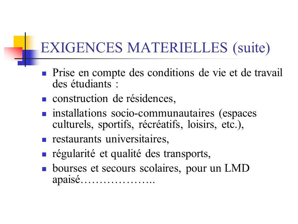 EXIGENCES MATERIELLES (suite) Prise en compte des conditions de vie et de travail des étudiants : construction de résidences, installations socio-comm