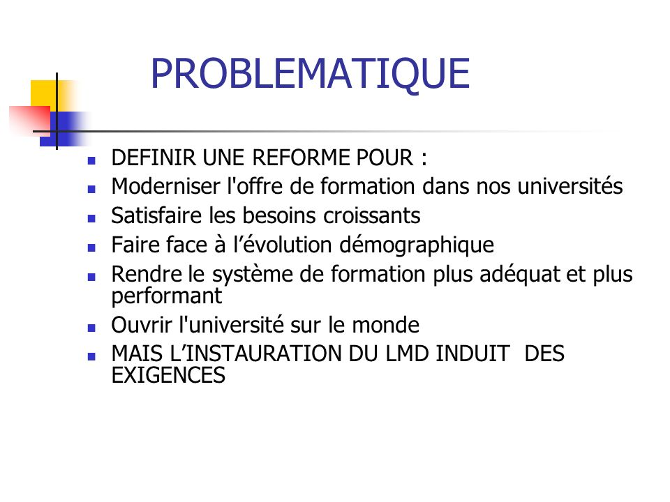 EXIGENCES DU LMD Dans le cadre du séminaire, trois types dexigences sont à examiner : Exigences académiques, Exigences pédagogiques, Exigences matérielles
