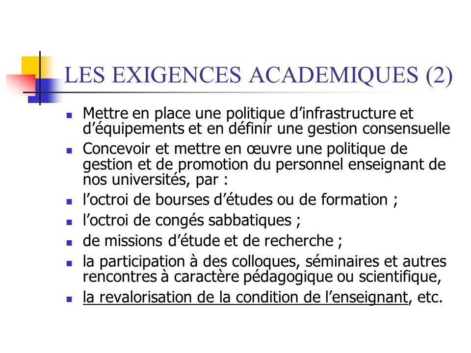 LES EXIGENCES ACADEMIQUES (2) Mettre en place une politique dinfrastructure et déquipements et en définir une gestion consensuelle Concevoir et mettre