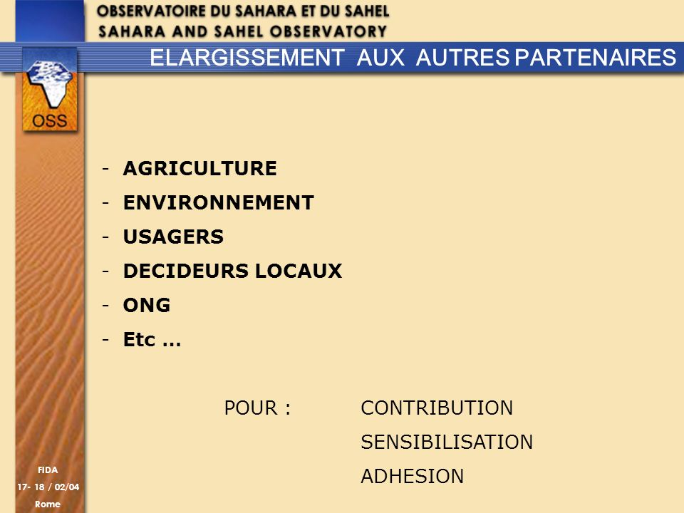 FIDA 17- 18 / 02/04 Rome -AGRICULTURE -ENVIRONNEMENT -USAGERS -DECIDEURS LOCAUX -ONG -Etc … POUR : CONTRIBUTION SENSIBILISATION ADHESION ELARGISSEMENT