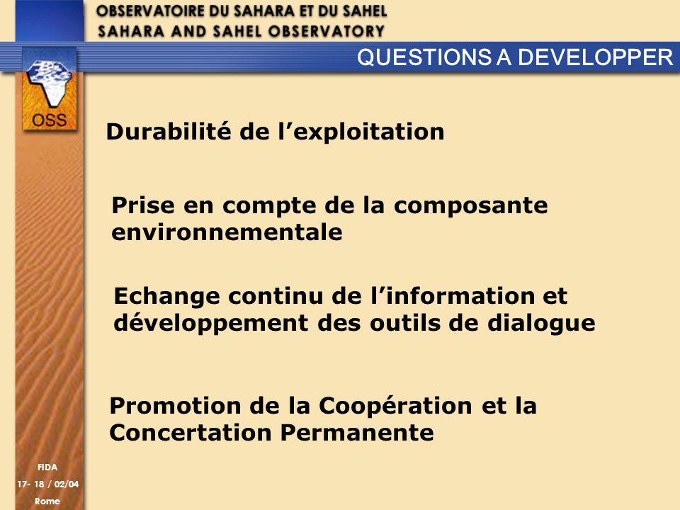 FIDA 17- 18 / 02/04 Rome QUESTIONS A DEVELOPPER Durabilité de lexploitation Prise en compte de la composante environnementale Echange continu de linfo