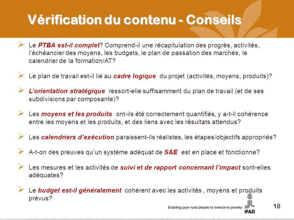 Vérification du contenu - Conseils Le PTBA est-il complet? Comprend-il une récapitulation des progrès, activités, léchéancier des moyens, les budgets,