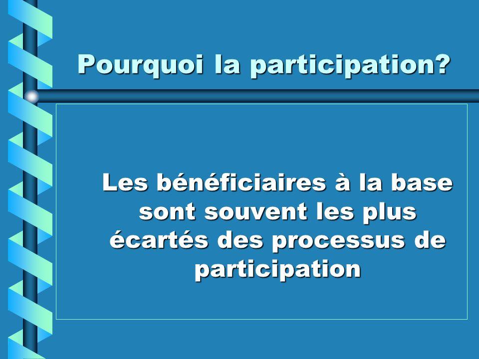 Pourquoi la participation? Les bénéficiaires à la base sont souvent les plus écartés des processus de participation