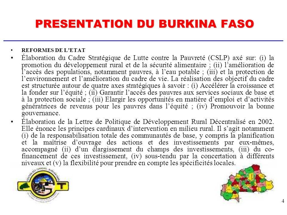 4 PRESENTATION DU BURKINA FASO REFORMES DE LETAT Élaboration du Cadre Stratégique de Lutte contre la Pauvreté (CSLP) axé sur: (i) la promotion du déve