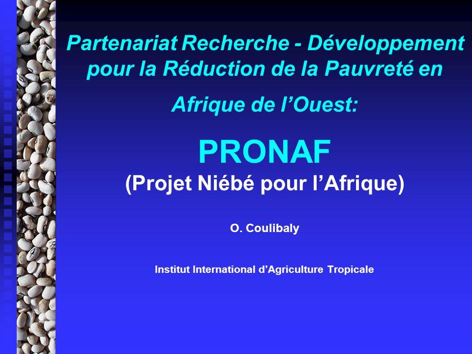 Partenariat Recherche - Développement pour la Réduction de la Pauvreté en Afrique de lOuest: PRONAF (Projet Niébé pour lAfrique) O. Coulibaly Institut