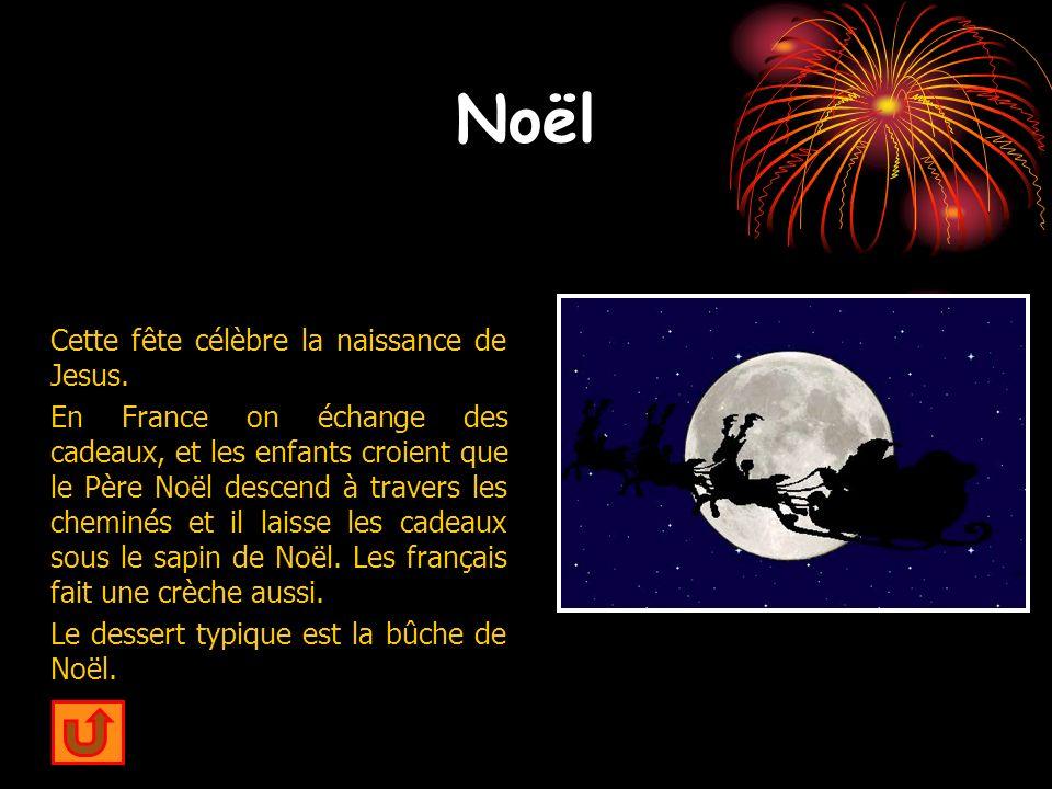 Noël Cette fête célèbre la naissance de Jesus. En France on échange des cadeaux, et les enfants croient que le Père Noël descend à travers les cheminé