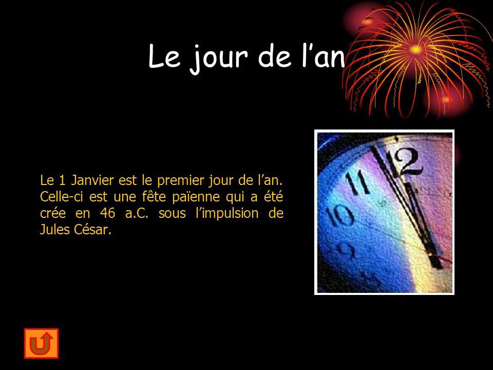 Le jour de lan Le 1 Janvier est le premier jour de lan. Celle-ci est une fête païenne qui a été crée en 46 a.C. sous limpulsion de Jules César.