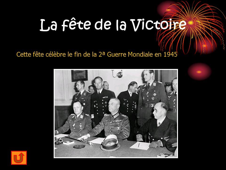 La fête de la Victoire Cette fête célèbre le fin de la 2ª Guerre Mondiale en 1945