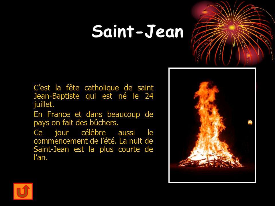 Saint-Jean Cest la fête catholique de saint Jean-Baptiste qui est né le 24 juillet. En France et dans beaucoup de pays on fait des bûchers. Ce jour cé