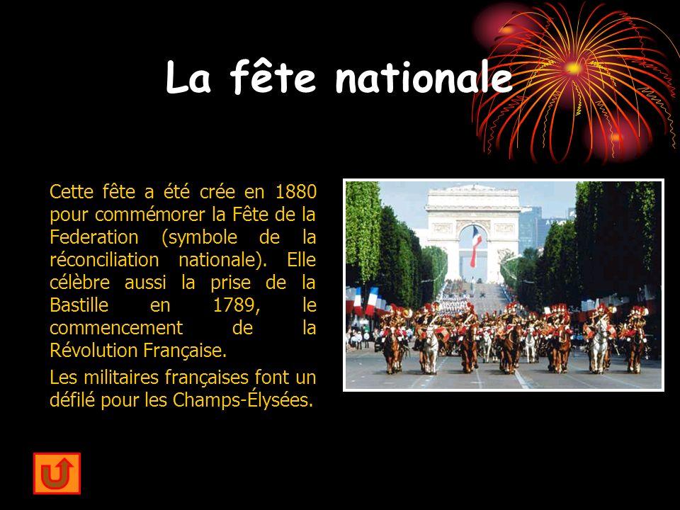 La fête nationale Cette fête a été crée en 1880 pour commémorer la Fête de la Federation (symbole de la réconciliation nationale). Elle célèbre aussi