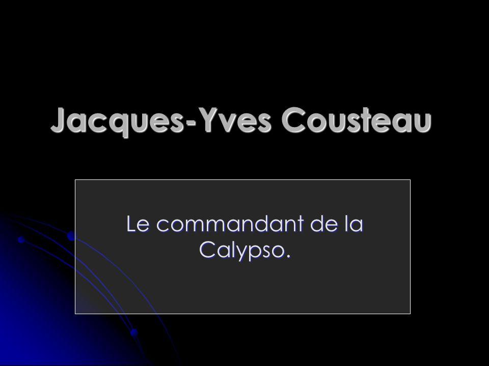 Jacques-Yves Cousteau Le commandant de la Calypso.
