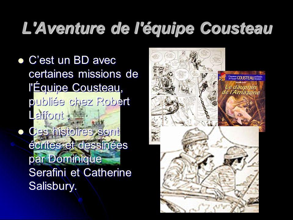 L'Aventure de l'équipe Cousteau Cest un BD avec certaines missions de l'Équipe Cousteau, publiée chez Robert Laffont. Cest un BD avec certaines missio