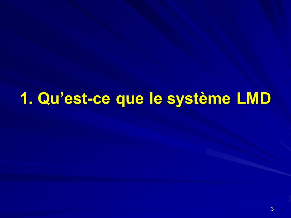 3 1. Quest-ce que le système LMD