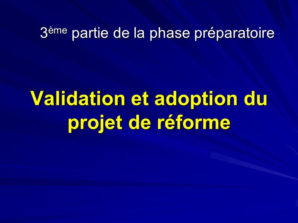 Validation et adoption du projet de réforme 3 ème partie de la phase préparatoire