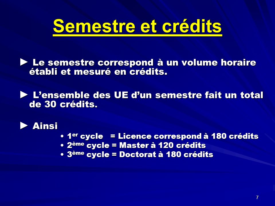 7 Le semestre correspond à un volume horaire établi et mesuré en crédits.