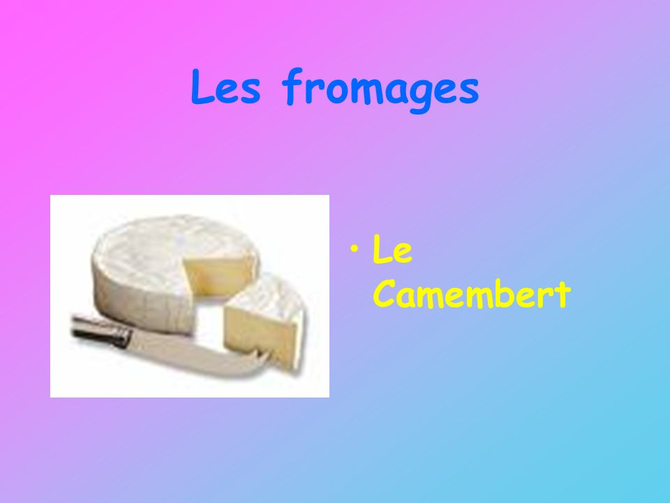 Les fromages Le Camembert