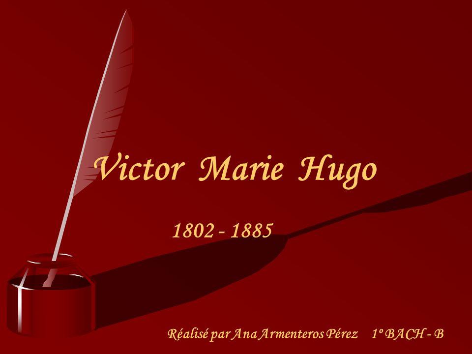 Victor Marie Hugo 1802 - 1885 Réalisé par Ana Armenteros Pérez 1º BACH - B