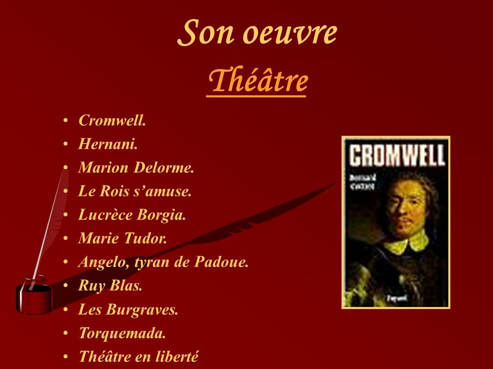 Son oeuvre Cromwell.Hernani. Marion Delorme. Le Rois samuse.