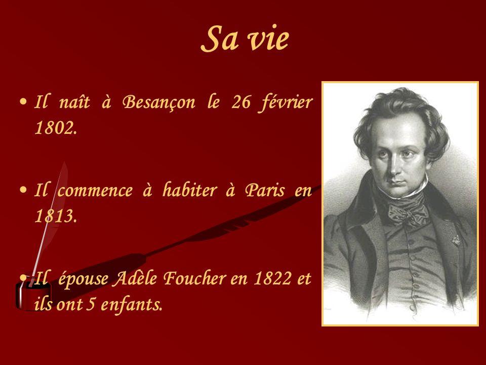 Sa vie Il naît à Besançon le 26 février 1802. Il commence à habiter à Paris en 1813. Il épouse Adèle Foucher en 1822 et ils ont 5 enfants.