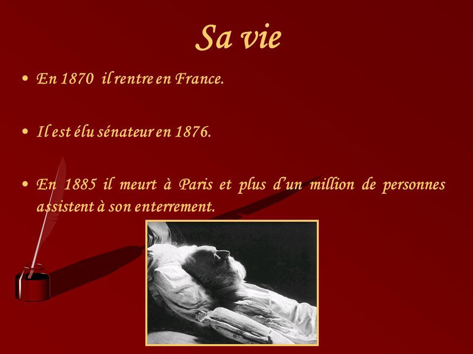 Sa vie En 1870 il rentre en France. Il est élu sénateur en 1876. En 1885 il meurt à Paris et plus dun million de personnes assistent à son enterrement