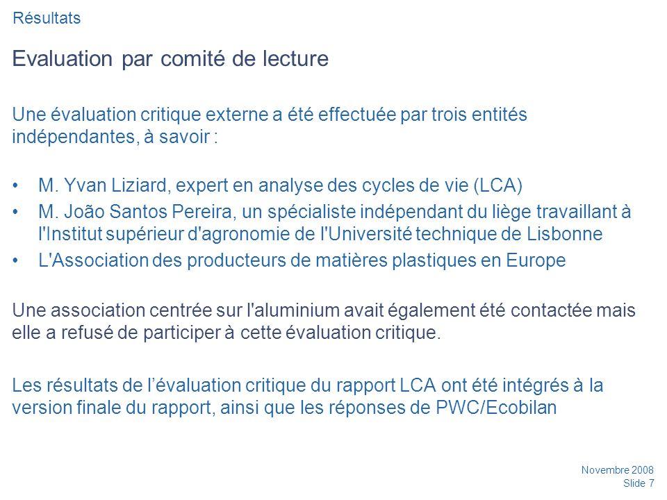 Novembre 2008 Slide 7 Evaluation par comité de lecture Une évaluation critique externe a été effectuée par trois entités indépendantes, à savoir : M.