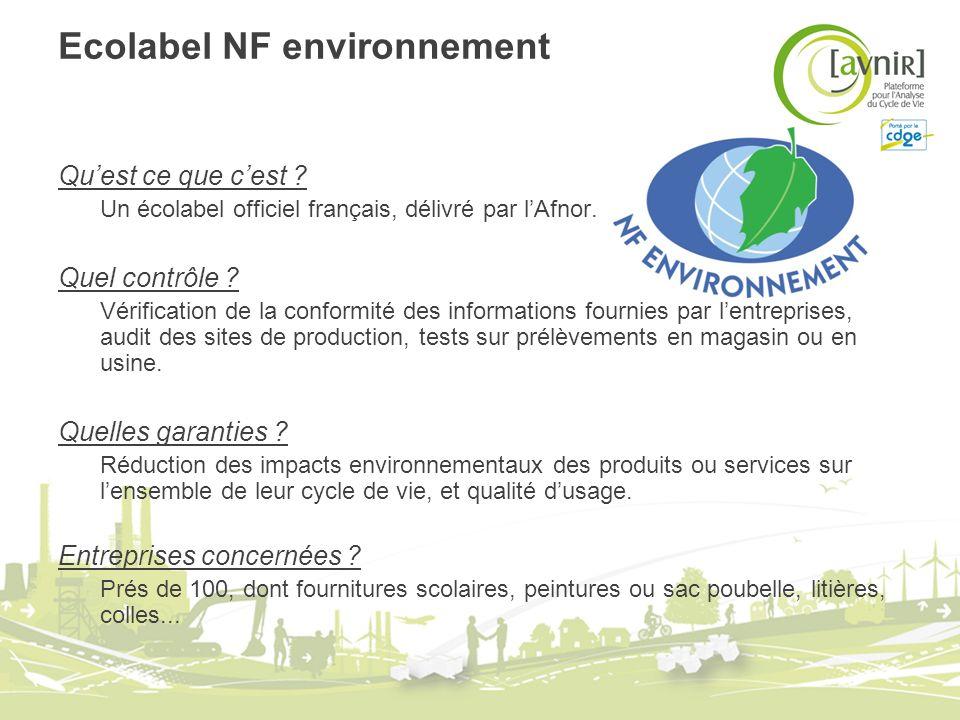 Ecolabel NF environnement Quest ce que cest ? Un écolabel officiel français, délivré par lAfnor. Quel contrôle ? Vérification de la conformité des inf