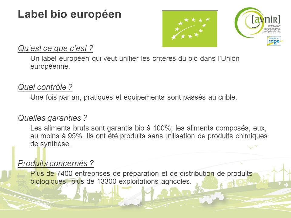 Label bio européen Quest ce que cest ? Un label européen qui veut unifier les critères du bio dans lUnion européenne. Quel contrôle ? Une fois par an,