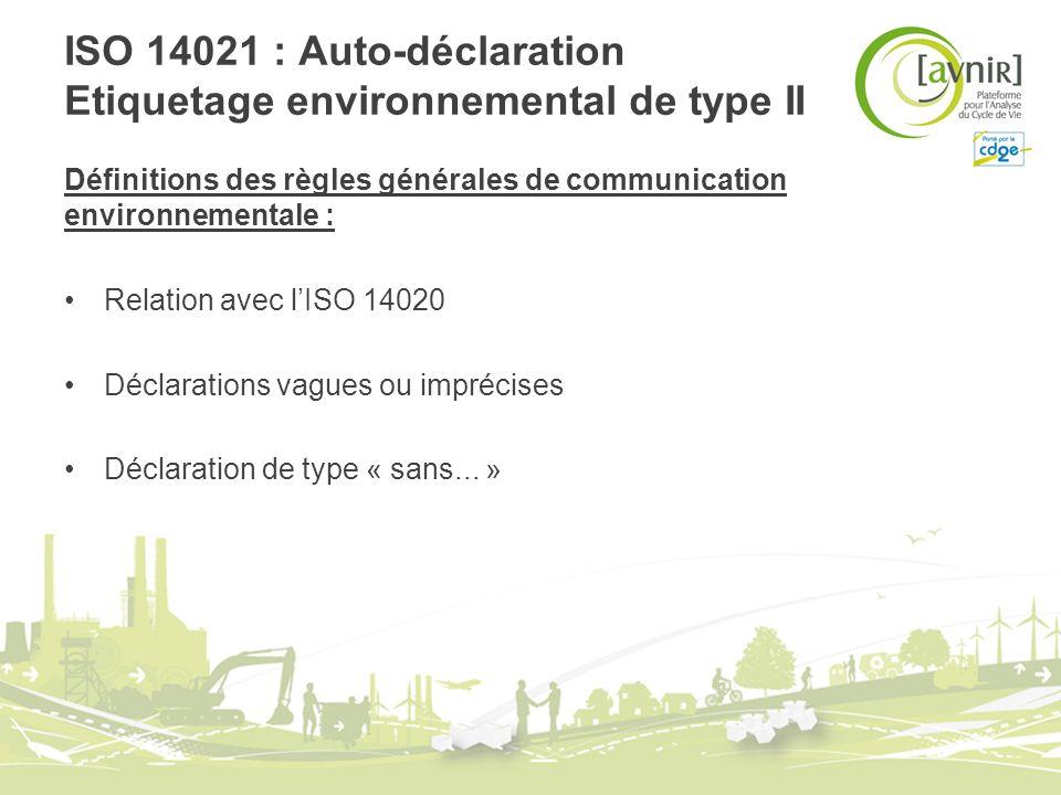 ISO 14021 : Auto-déclaration Etiquetage environnemental de type II Définitions des règles générales de communication environnementale : Relation avec