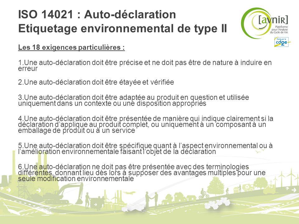 ISO 14021 : Auto-déclaration Etiquetage environnemental de type II Les 18 exigences particulières : 1.Une auto-déclaration doit être précise et ne doi