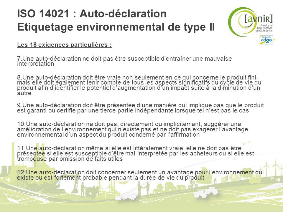 ISO 14021 : Auto-déclaration Etiquetage environnemental de type II Les 18 exigences particulières : 7.Une auto-déclaration ne doit pas être susceptibl