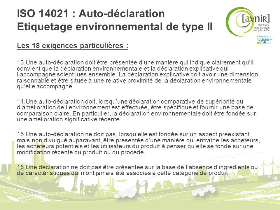 ISO 14021 : Auto-déclaration Etiquetage environnemental de type II Les 18 exigences particulières : 13.Une auto-déclaration doit être présentée dune m