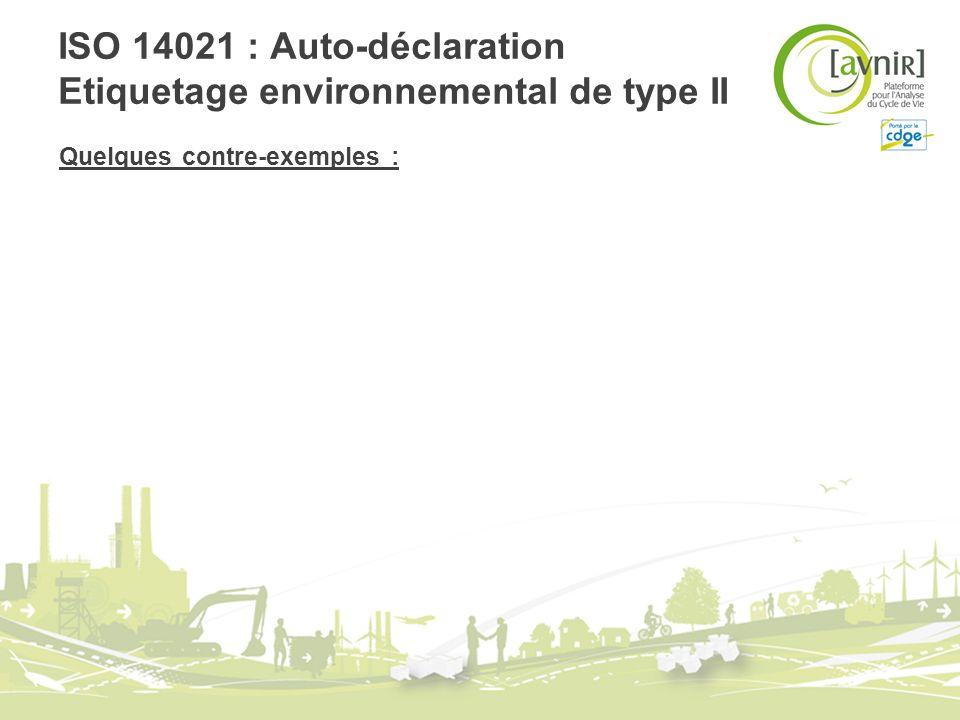 ISO 14021 : Auto-déclaration Etiquetage environnemental de type II Quelques contre-exemples :