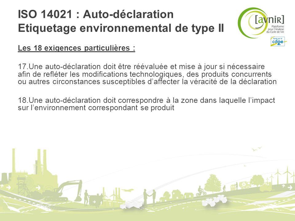 ISO 14021 : Auto-déclaration Etiquetage environnemental de type II Les 18 exigences particulières : 17.Une auto-déclaration doit être réévaluée et mis