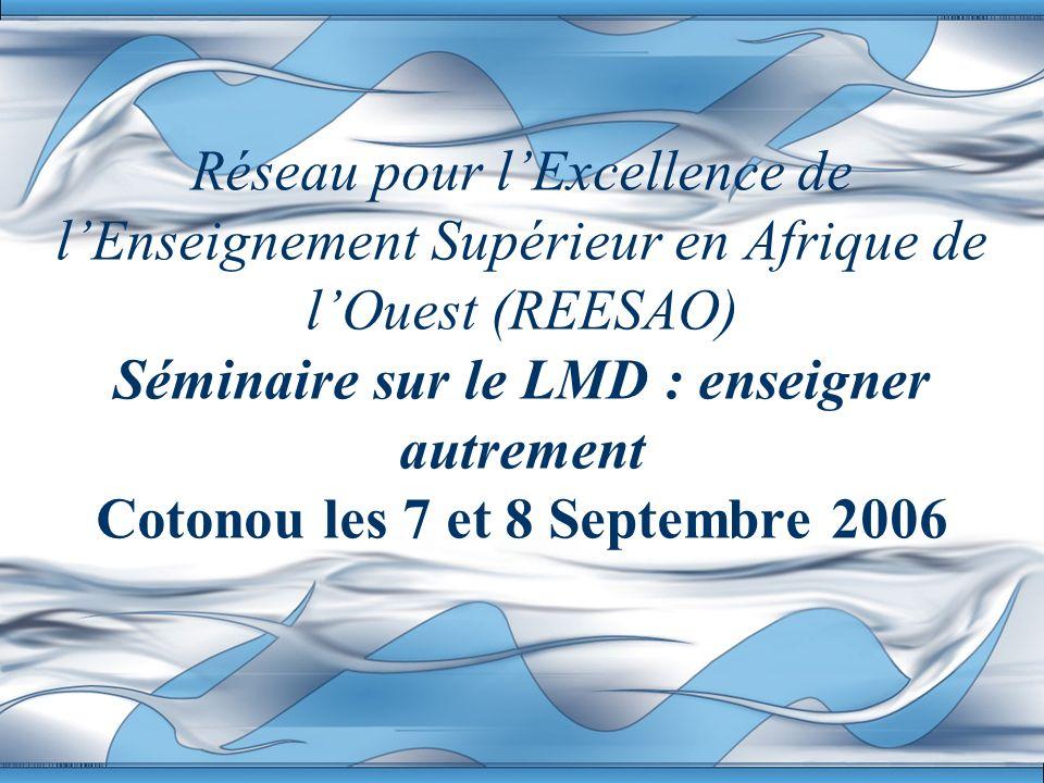 Réseau pour lExcellence de lEnseignement Supérieur en Afrique de lOuest (REESAO) Séminaire sur le LMD : enseigner autrement Cotonou les 7 et 8 Septemb