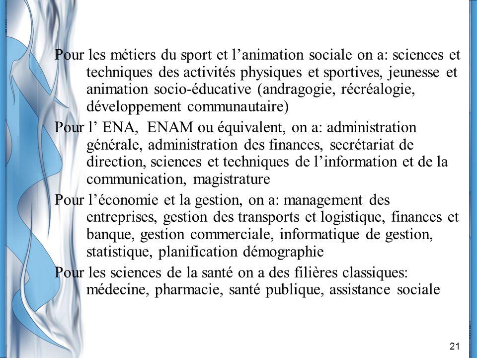 21 Pour les métiers du sport et lanimation sociale on a: sciences et techniques des activités physiques et sportives, jeunesse et animation socio-éduc